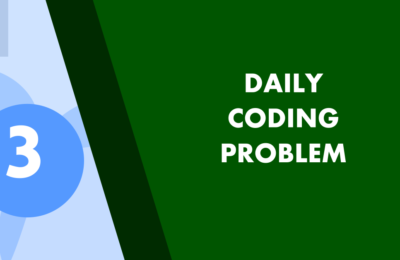 Daily Coding Problem Solution 3