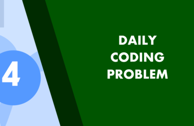 Daily Coding Problem Solution 4